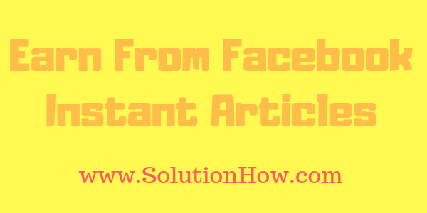 Facebook Instant Articles earning guide