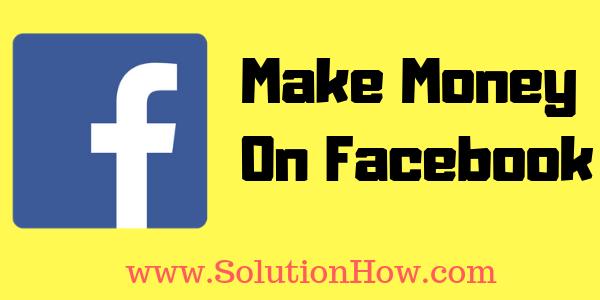 Make Money On Facebook - SolutionHow