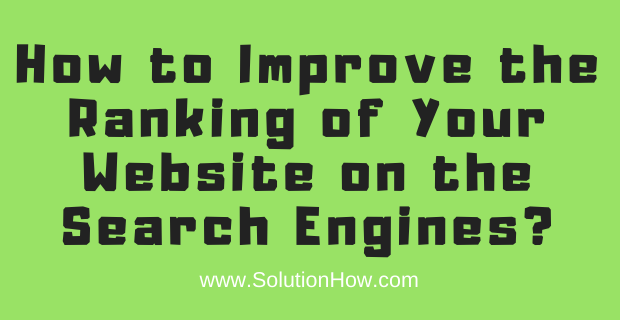 Improve the Ranking of Your Website on the Search Engines