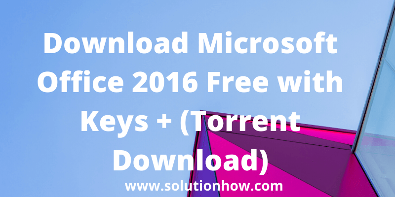 Download Microsoft Office 2016 Free with Keys + (Torrent Download)