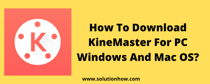 How To Download KineMaster For PC Windows And Mac OS?