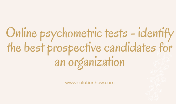 Online psychometric tests - identify the best prospective candidates for an organization
