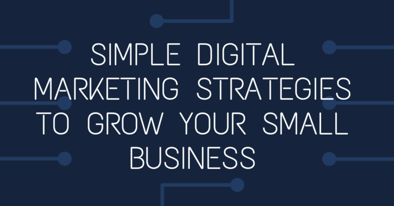 Simple digital marketing strategies to grow your small business