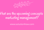 What are the upcoming concepts in marketing management