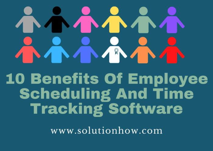 10 Benefits Of Employee Scheduling And Time Tracking Software