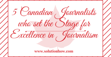 5 Canadian Journalists who set the Stage for Excellence in Journalism