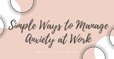 Simple Ways to Manage Anxiety at Work