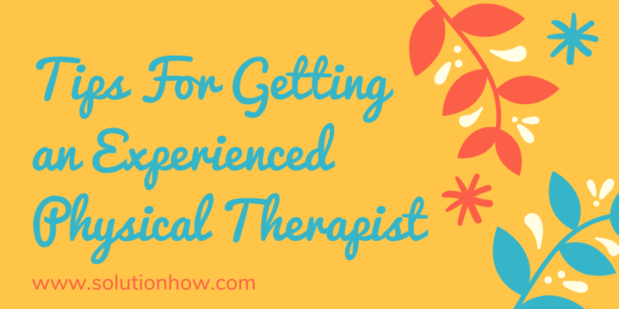Tips For Getting an Experienced Physical Therapist