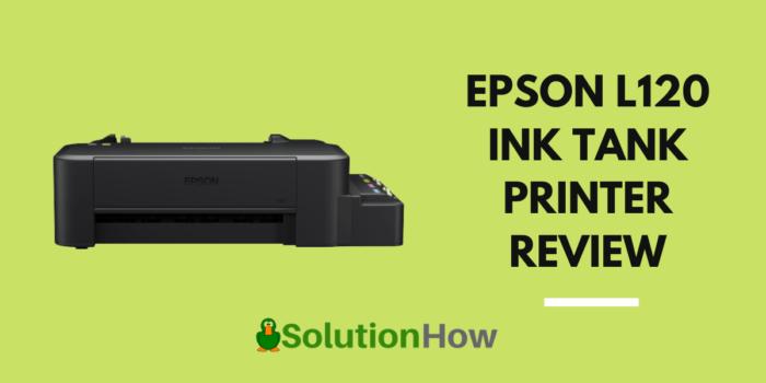 EPSON L120 INK TANK PRINTER REVIEW