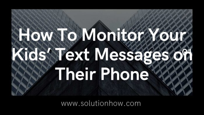 How To Monitor Your Kids' Text Messages on Their Phone