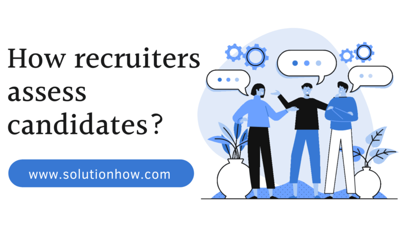 How recruiters assess candidates