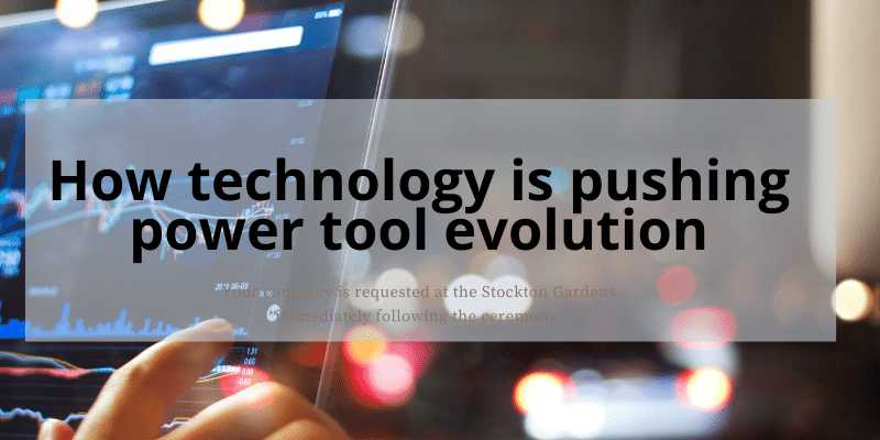 How technology is pushing power tool evolution