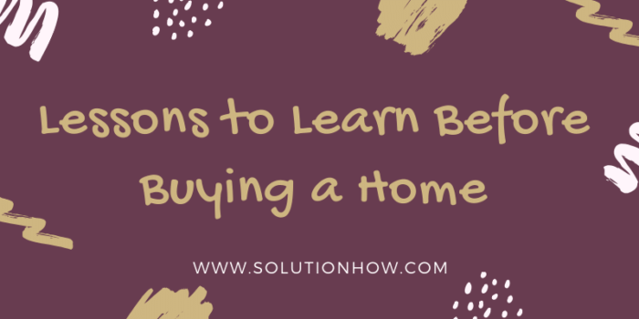 Lessons to Learn Before Buying a Home