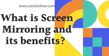 What is Screen Mirroring and its benefits