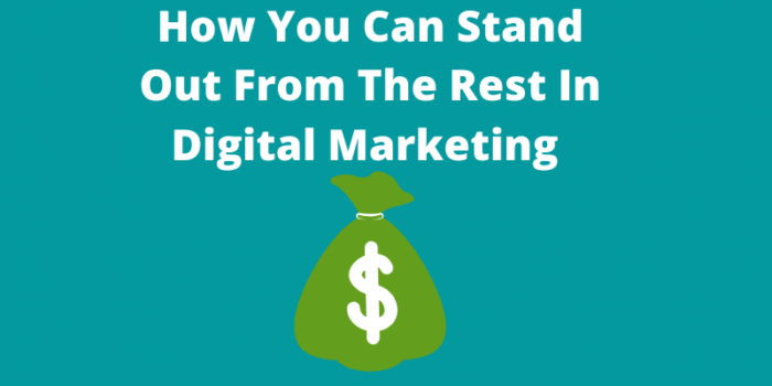 How You Can Stand Out From The Rest In Digital Marketing
