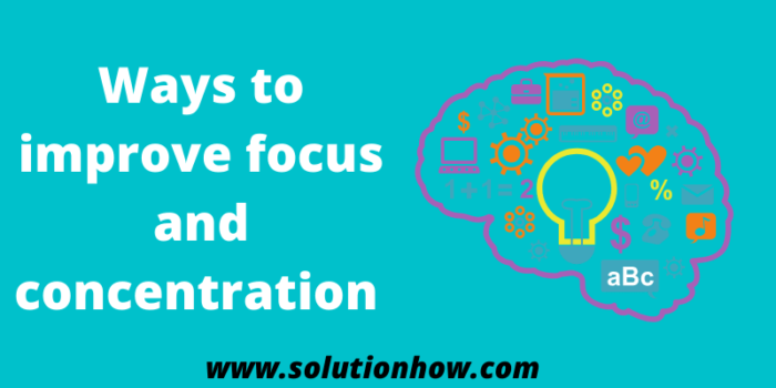Ways to improve focus and concentration
