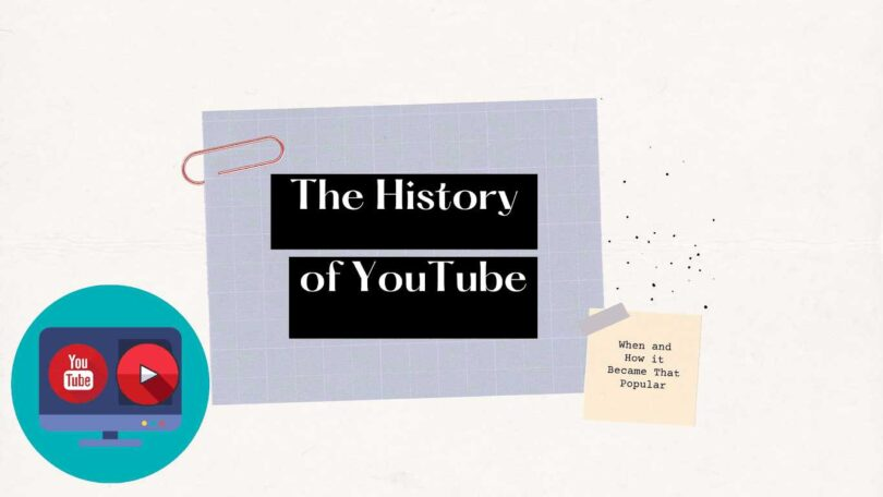 History of YouTube - When and How it Became That Popular