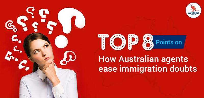 Top 8 points on how Australian agents ease immigration doubts